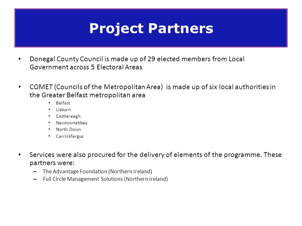 Project Partners Donegal County Council is made up of 29 elected members from Local Government across 5 Electoral Areas.