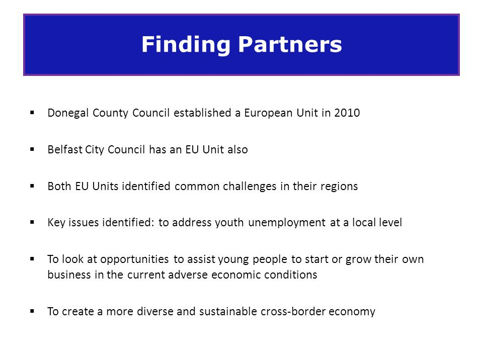 Finding Partners Donegal County Council established a European Unit in 2010. Belfast City Council has an EU Unit also.