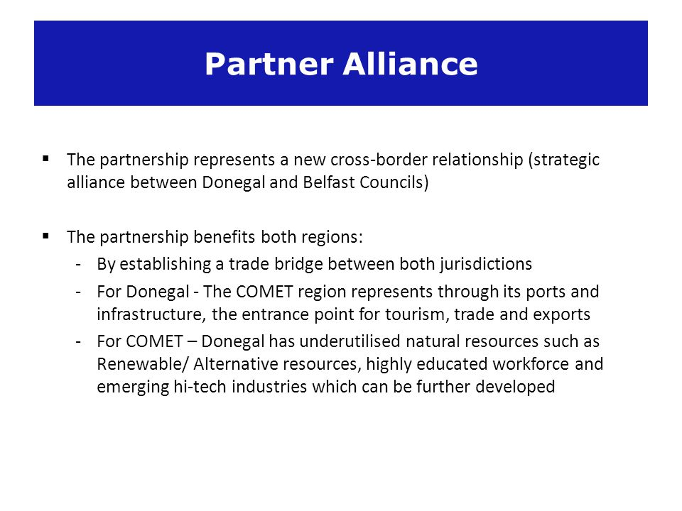 Partner Alliance The partnership represents a new cross-border relationship (strategic alliance between Donegal and Belfast Councils)