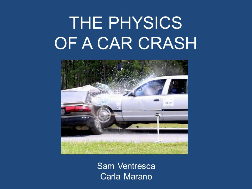 THE PHYSICS OF A CAR CRASH