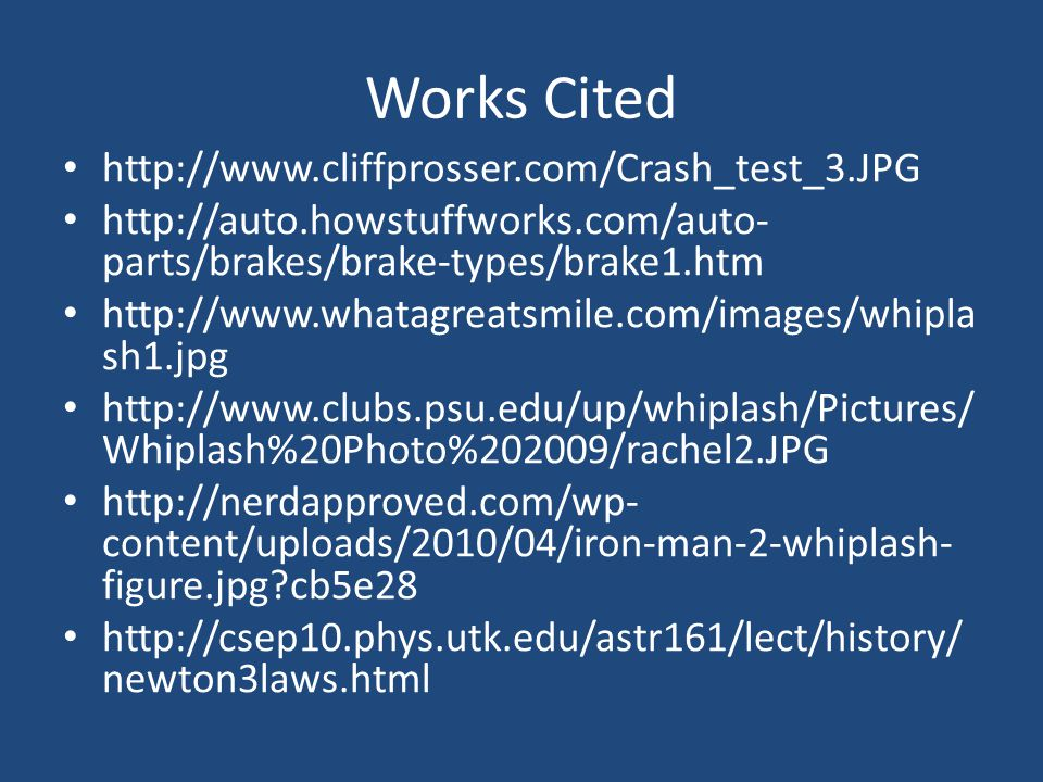 Works Cited http://www.cliffprosser.com/Crash_test_3.JPG