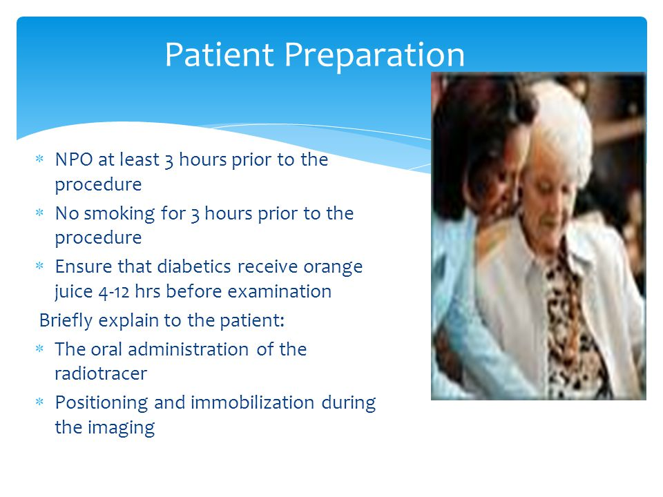 Patient Preparation NPO at least 3 hours prior to the procedure