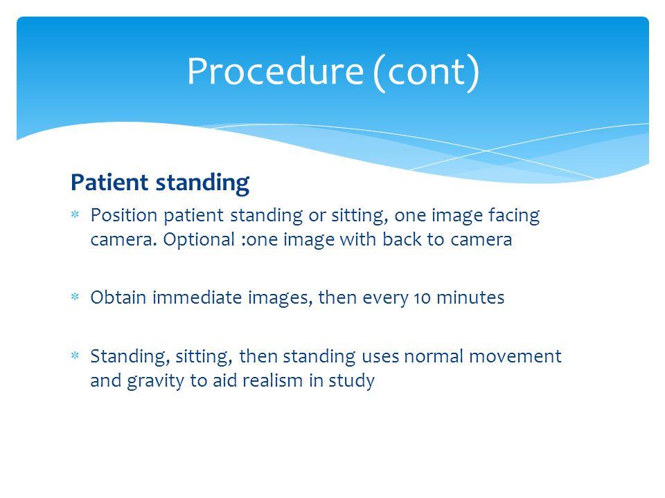 Procedure (cont) Patient standing
