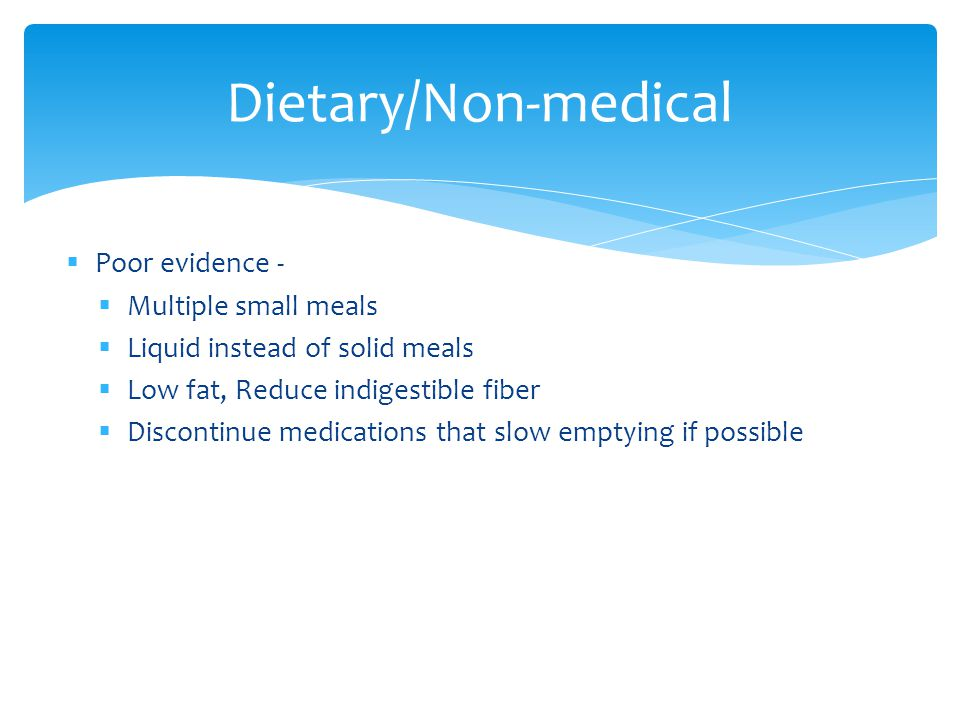 Dietary/Non-medical Poor evidence - Multiple small meals