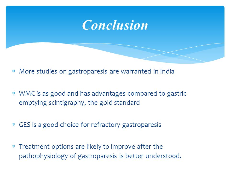 Conclusion More studies on gastroparesis are warranted in India
