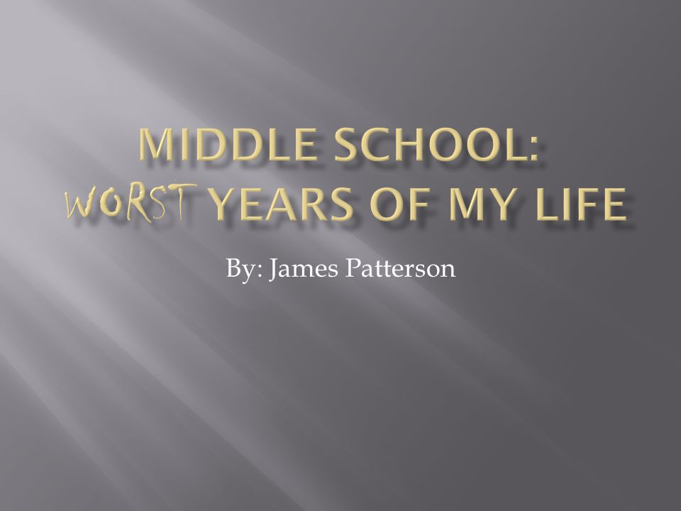 Middle School: Worst Years of My Life