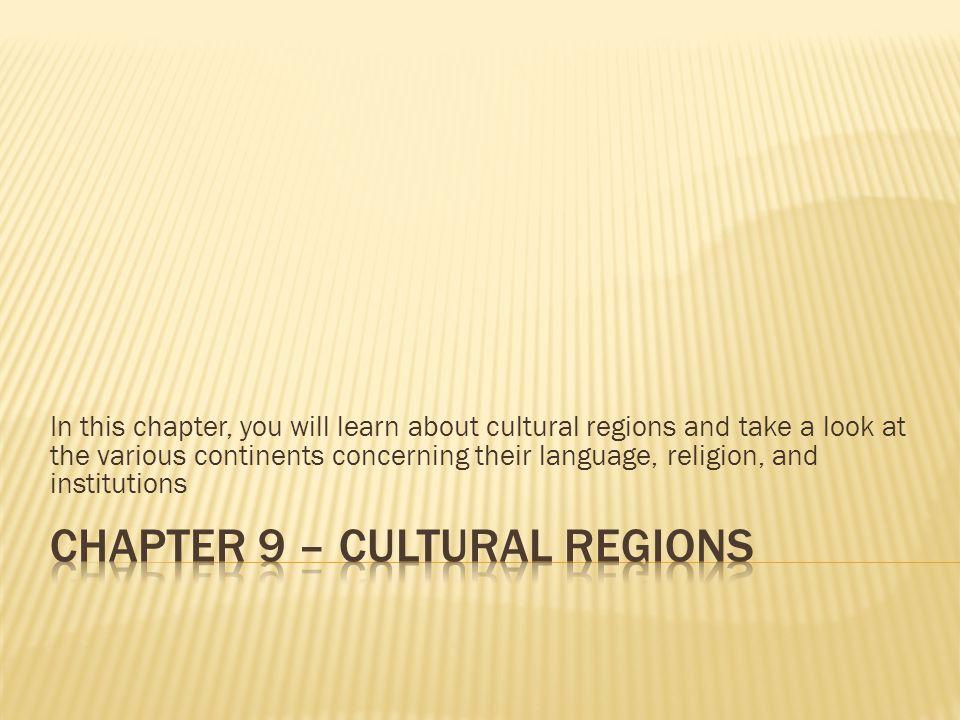 Chapter 9 – Cultural Regions