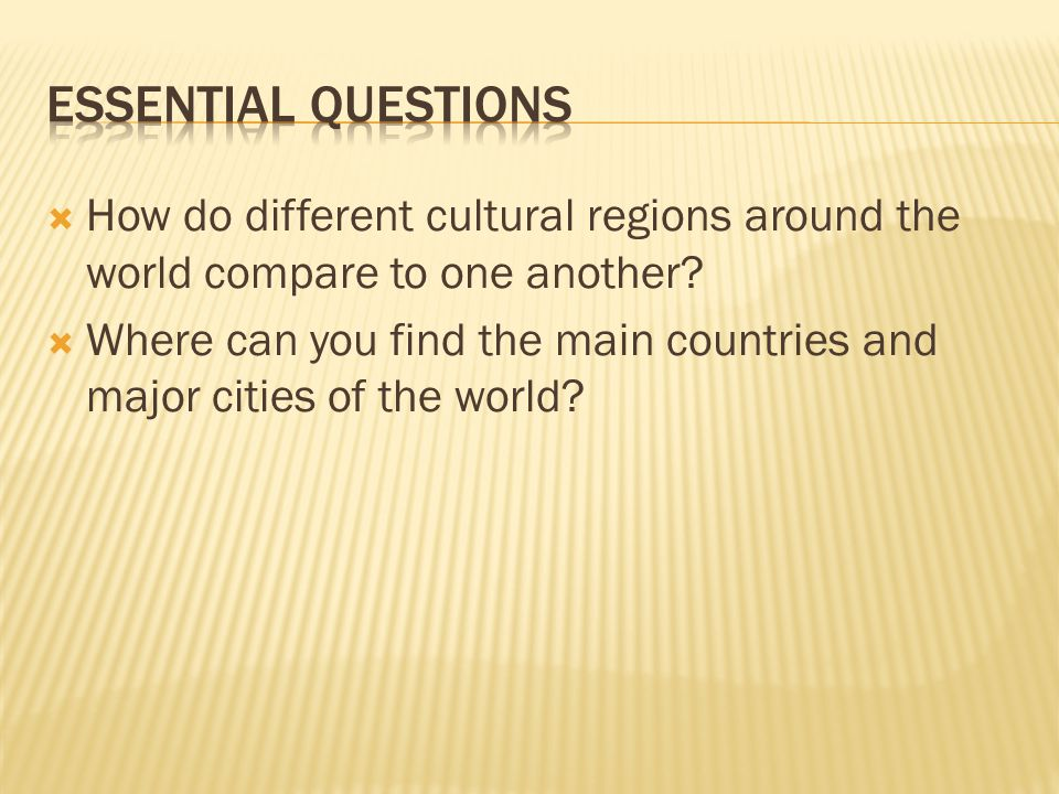 Essential Questions How do different cultural regions around the world compare to one another