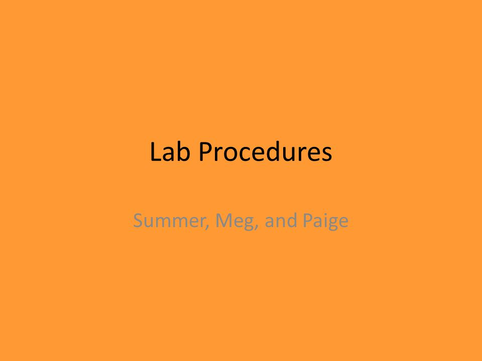 Lab Procedures Summer, Meg, and Paige