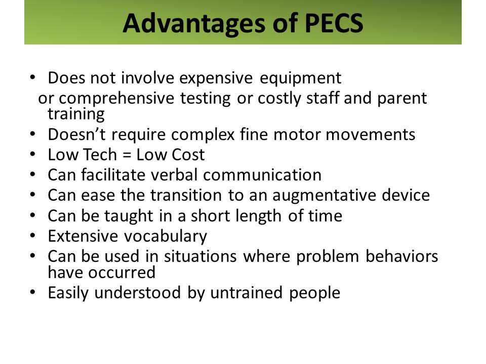 Advantages of PECS Does not involve expensive equipment