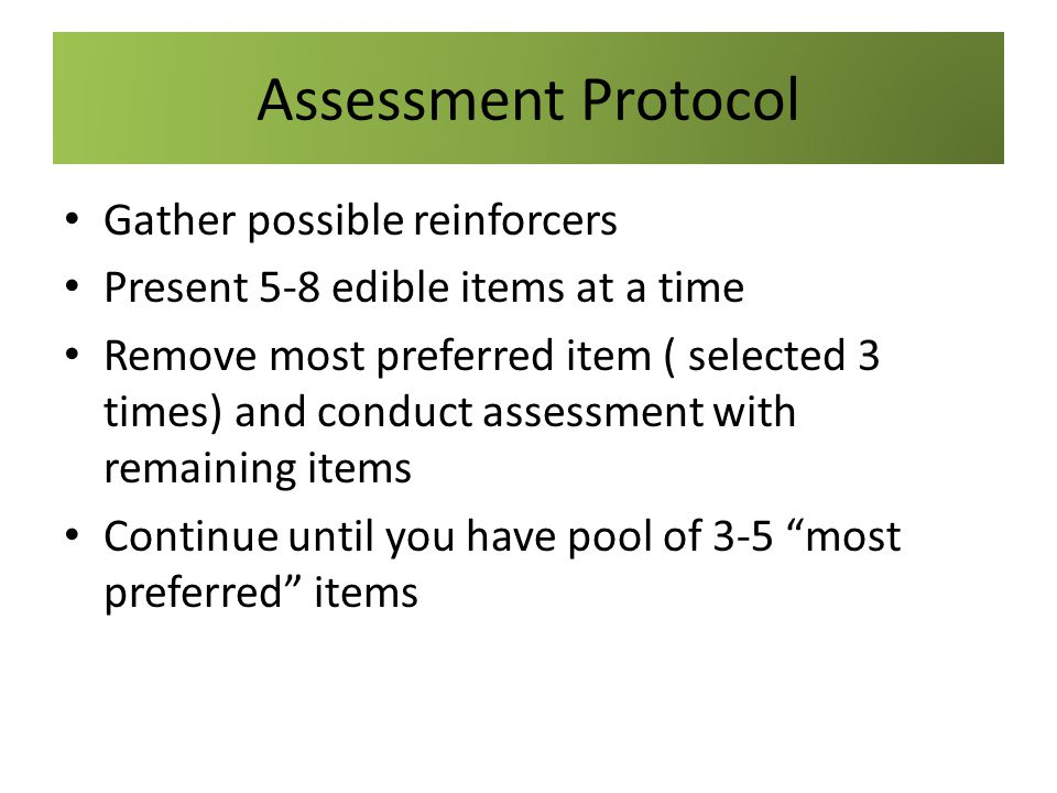 Assessment Protocol Gather possible reinforcers