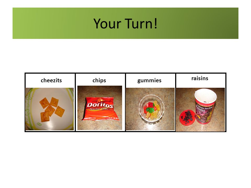Your Turn! raisins cheezits chips gummies cheezits chips gummies
