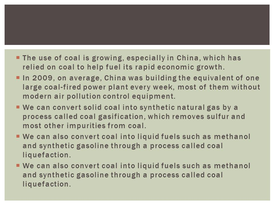 The use of coal is growing, especially in China, which has relied on coal to help fuel its rapid economic growth.