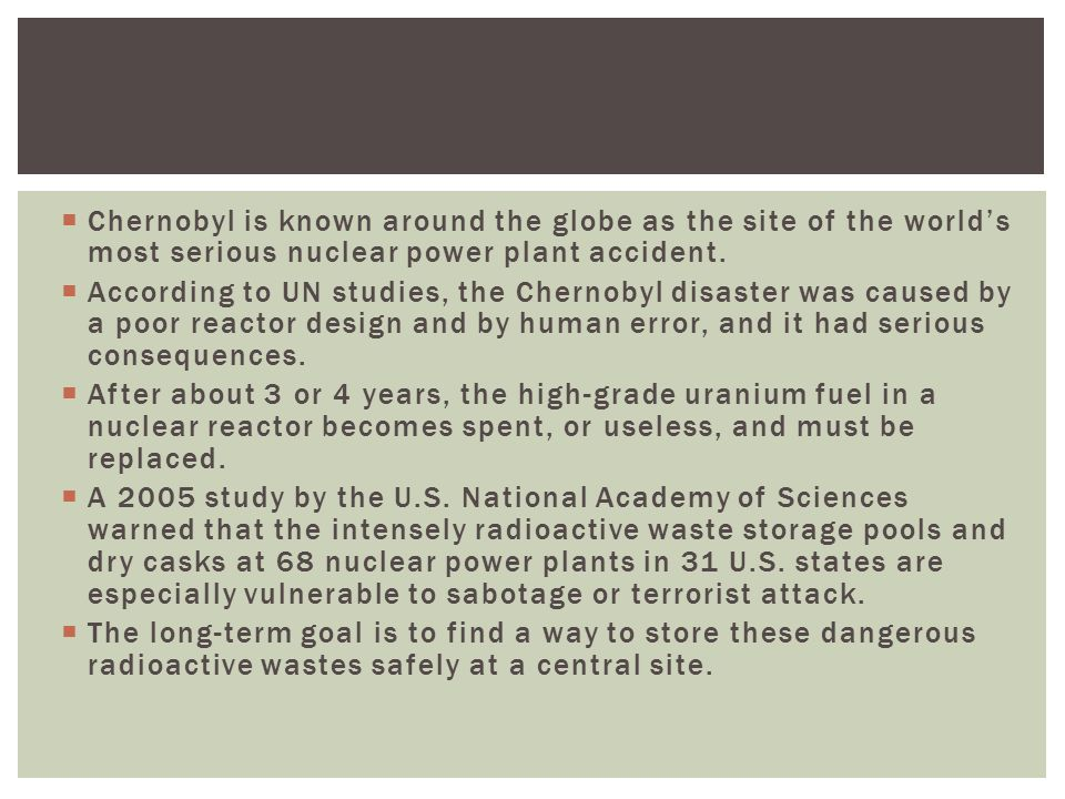 Chernobyl is known around the globe as the site of the world's most serious nuclear power plant accident.