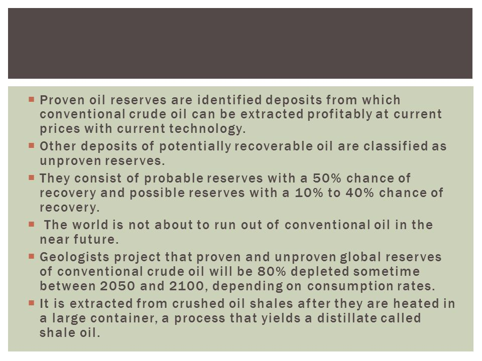 Proven oil reserves are identified deposits from which conventional crude oil can be extracted profitably at current prices with current technology.