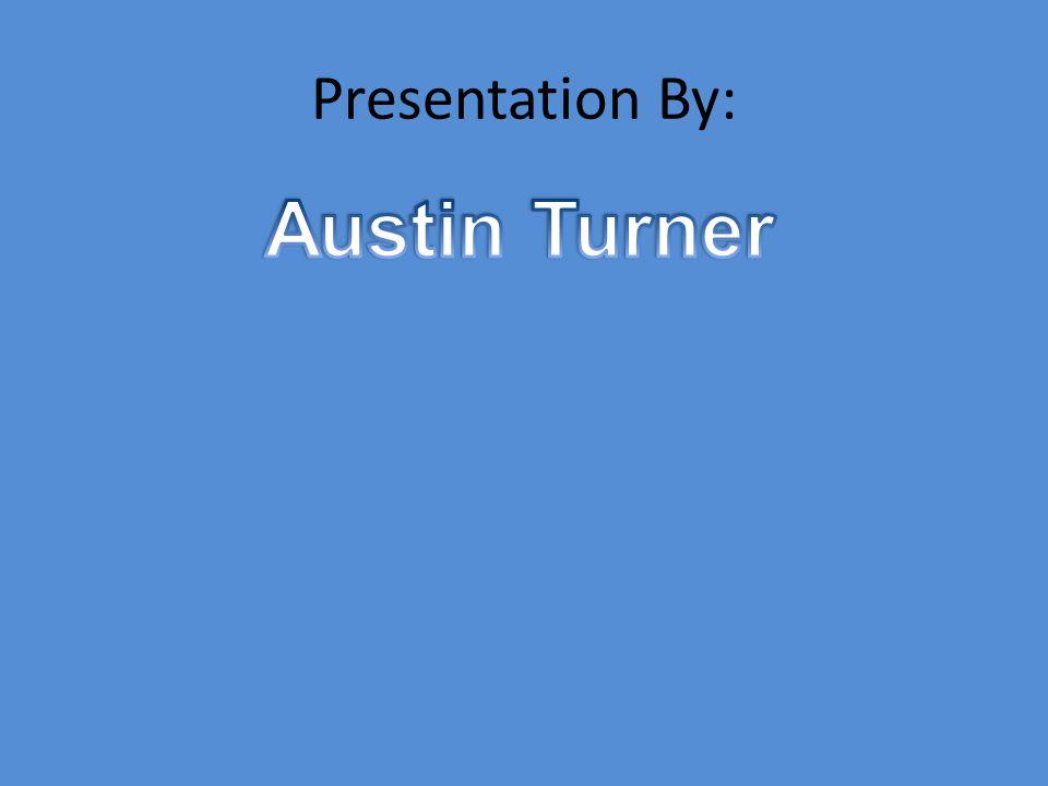 Presentation By: Austin Turner