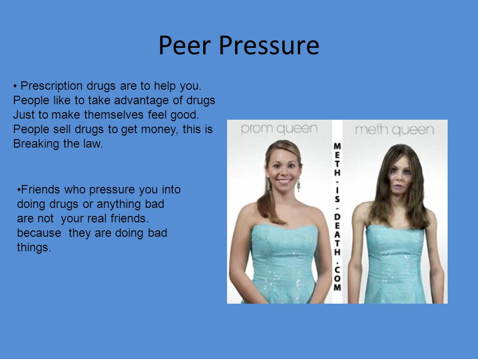 Peer Pressure Prescription drugs are to help you.