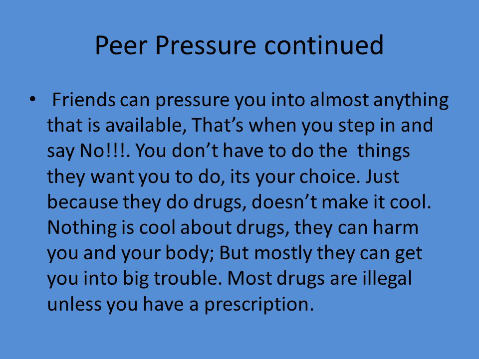 "peer pressure essay thesis See more:speech on peer pressure positive peer influence can ""encourage such desirable qualities as truthfulness, fairness, cooperation, and abstinence form drugs and alcohol"" (ormrod) on the other hand, negative peer influence can ""encourage aggression, criminal activity, and other antisocial behaviors"" (ormrod."