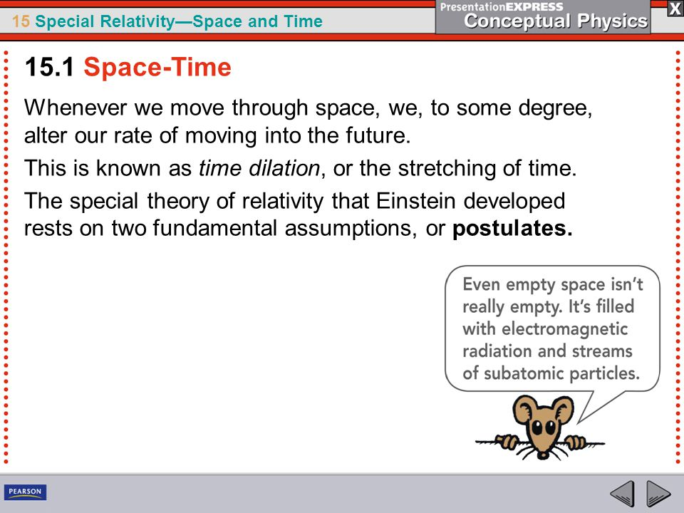 15.1 Space-Time Whenever we move through space, we, to some degree, alter our rate of moving into the future.