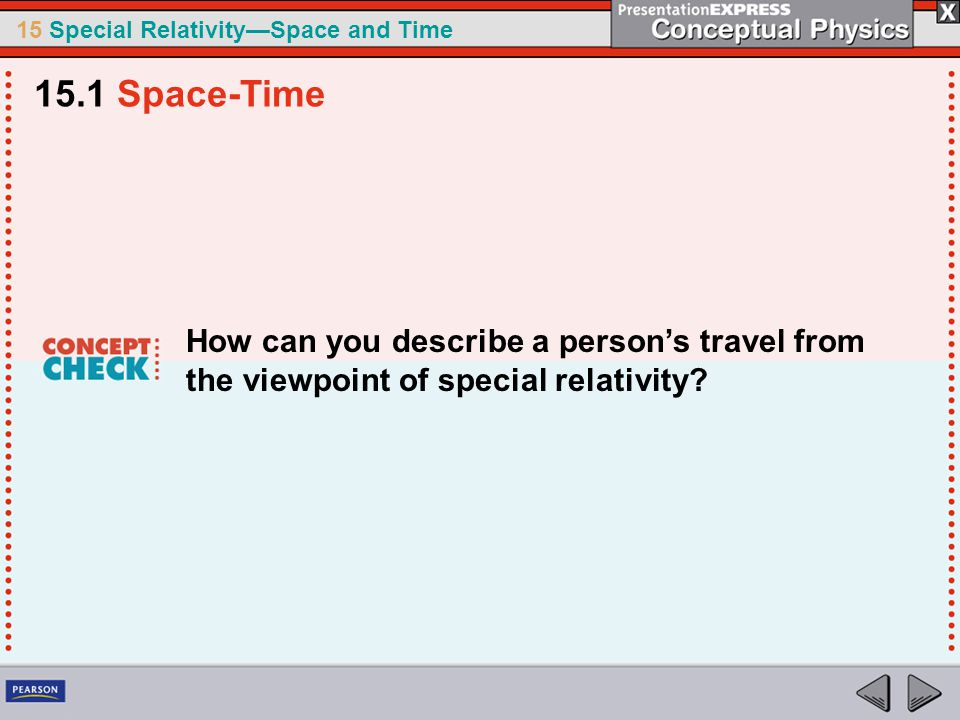 15.1 Space-Time How can you describe a person's travel from the viewpoint of special relativity