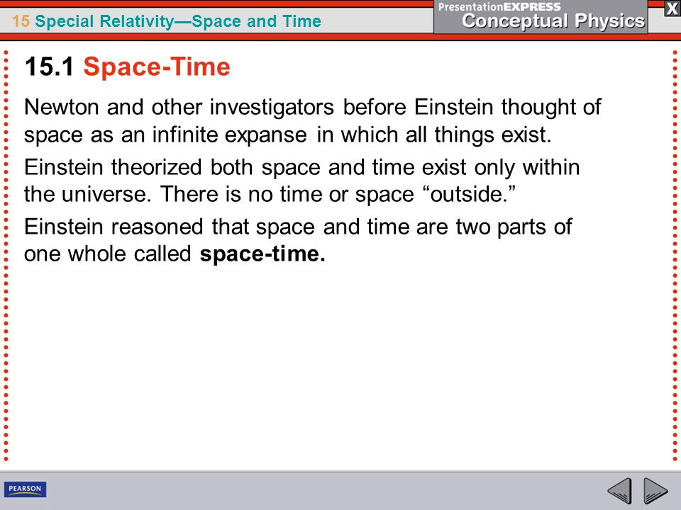 15.1 Space-Time Newton and other investigators before Einstein thought of space as an infinite expanse in which all things exist.