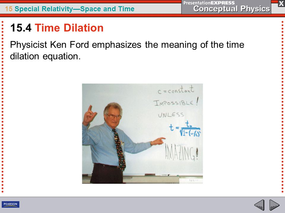 15.4 Time Dilation Physicist Ken Ford emphasizes the meaning of the time dilation equation.