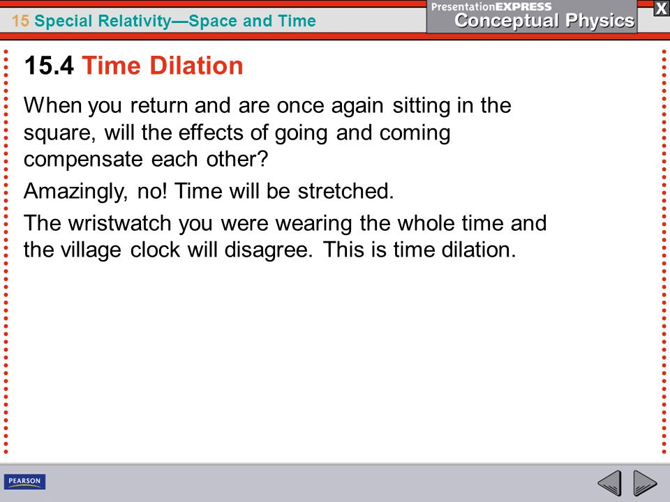 15.4 Time Dilation When you return and are once again sitting in the square, will the effects of going and coming compensate each other