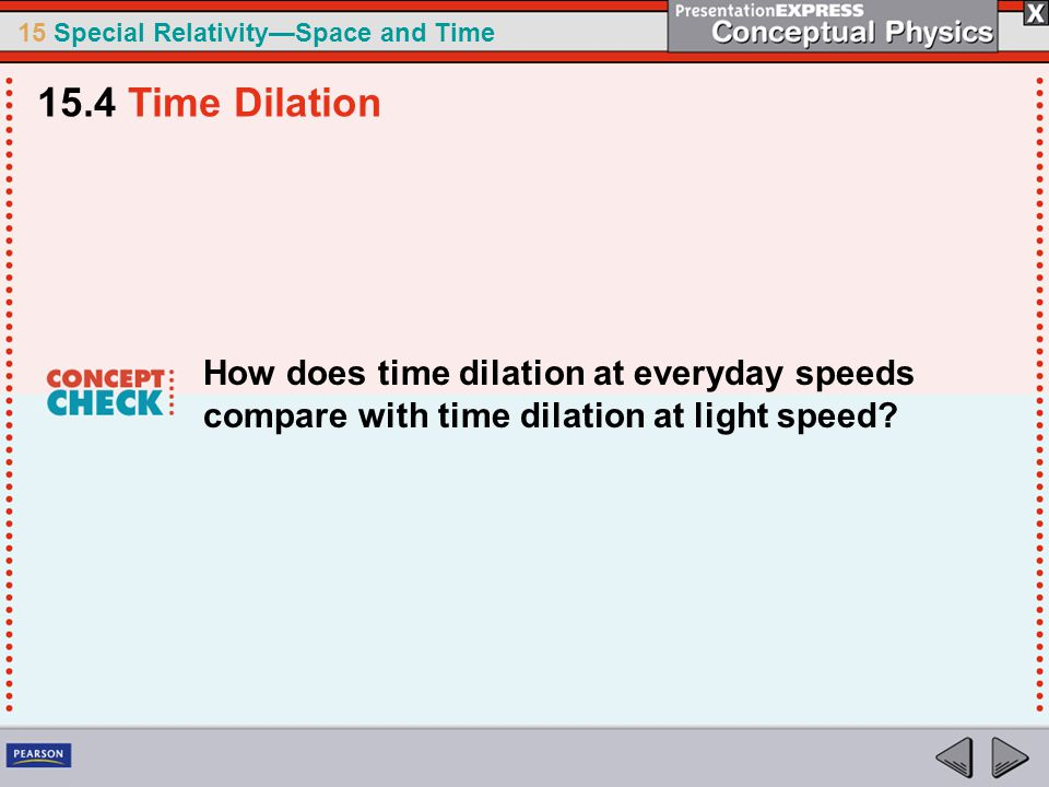 15.4 Time Dilation How does time dilation at everyday speeds compare with time dilation at light speed