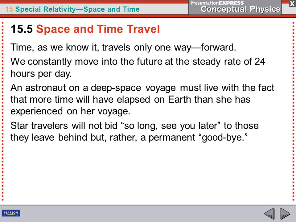 15.5 Space and Time Travel Time, as we know it, travels only one way—forward.
