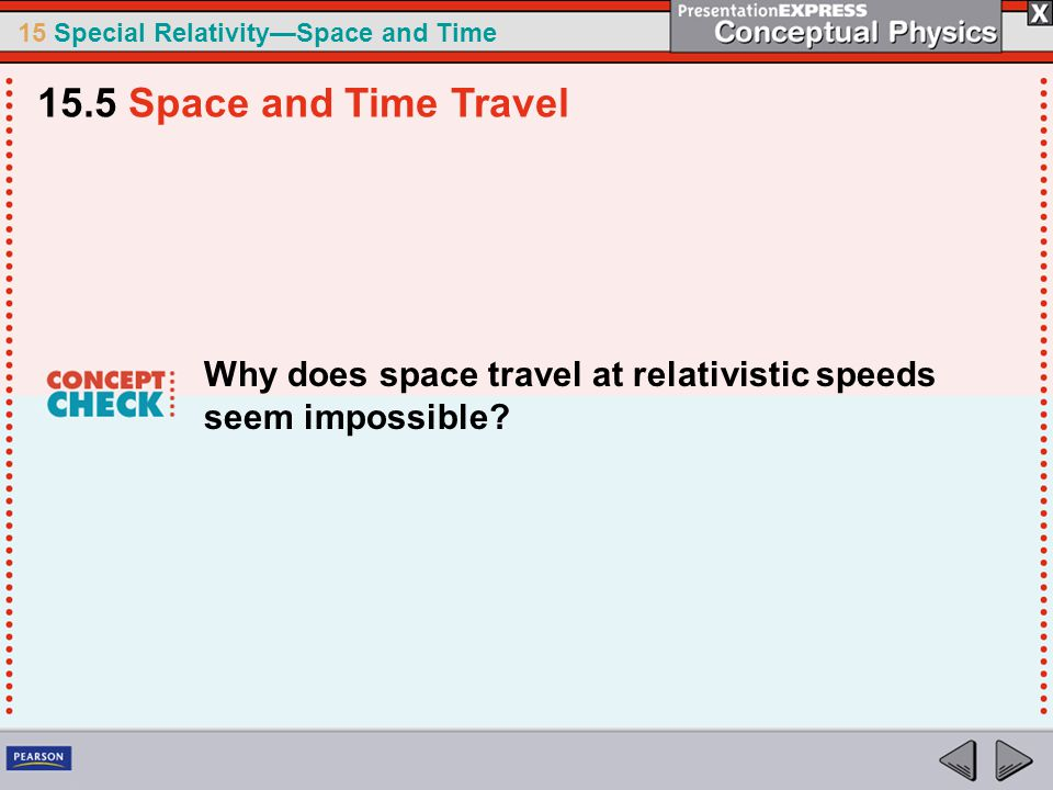 15.5 Space and Time Travel Why does space travel at relativistic speeds seem impossible