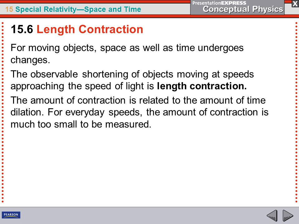 15.6 Length Contraction For moving objects, space as well as time undergoes changes.
