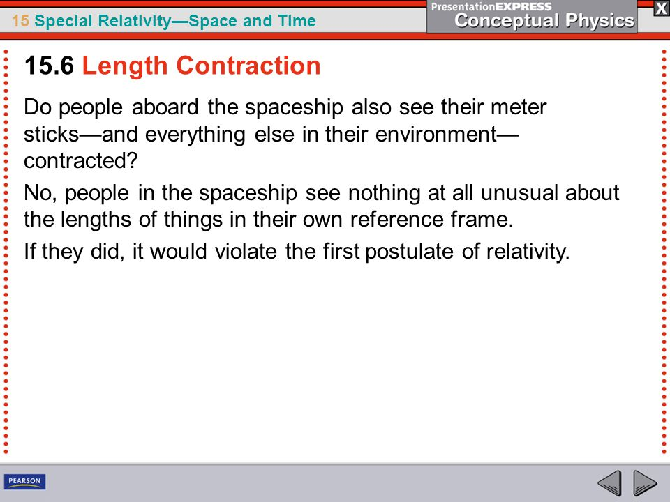 15.6 Length Contraction Do people aboard the spaceship also see their meter sticks—and everything else in their environment—contracted