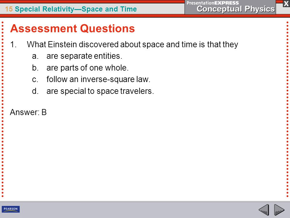Assessment Questions What Einstein discovered about space and time is that they. are separate entities.