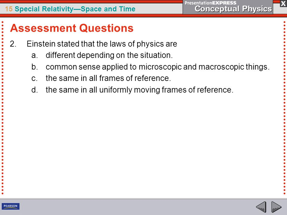 Assessment Questions Einstein stated that the laws of physics are