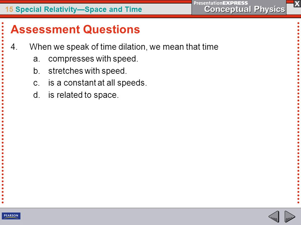 Assessment Questions When we speak of time dilation, we mean that time