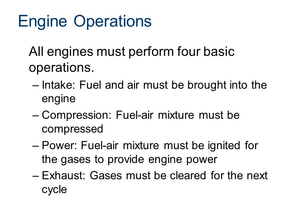 Engine Operations All engines must perform four basic operations.
