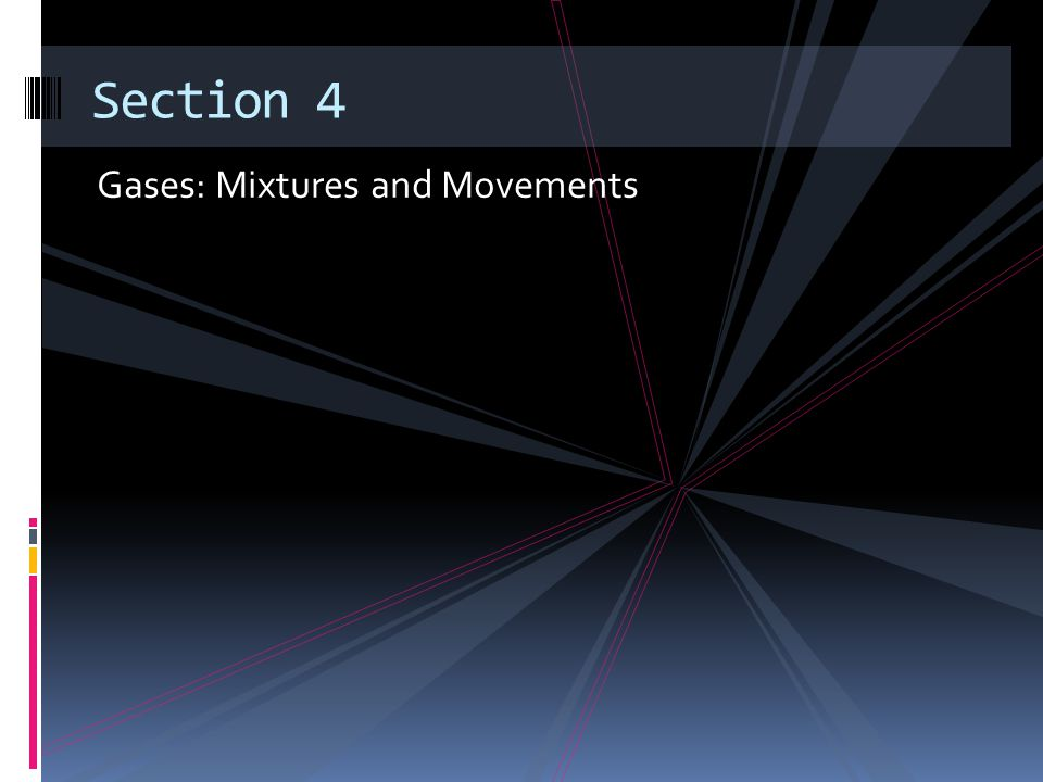 Section 4 Gases: Mixtures and Movements