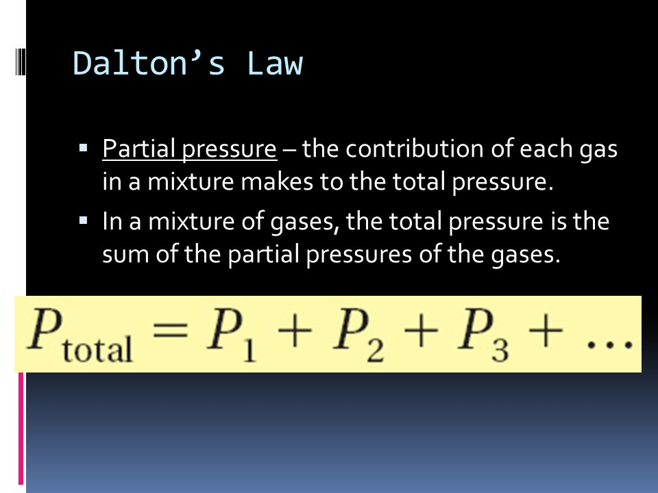 Dalton's Law Partial pressure – the contribution of each gas in a mixture makes to the total pressure.