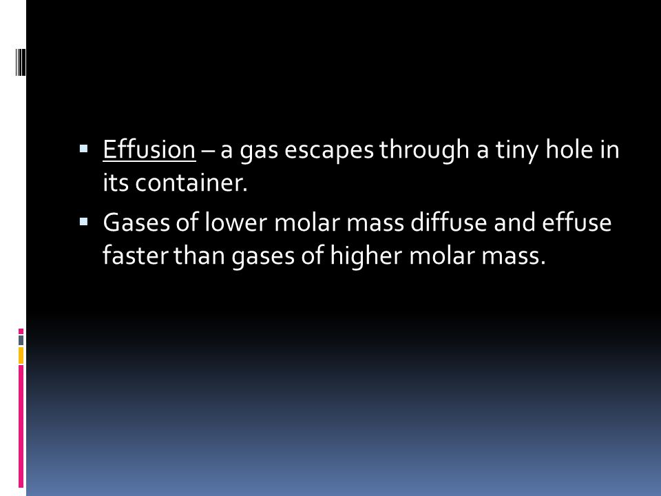 Effusion – a gas escapes through a tiny hole in its container.