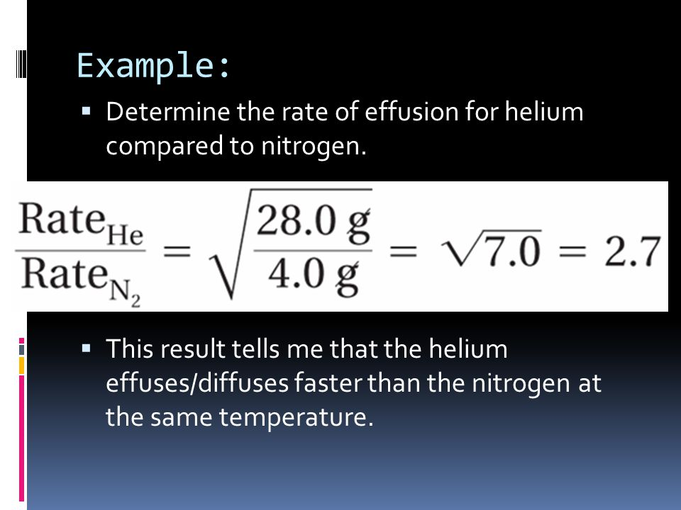 Example: Determine the rate of effusion for helium compared to nitrogen.