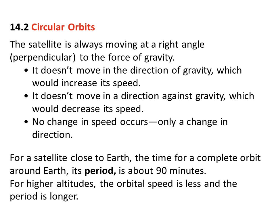14.2 Circular Orbits The satellite is always moving at a right angle (perpendicular) to the force of gravity.