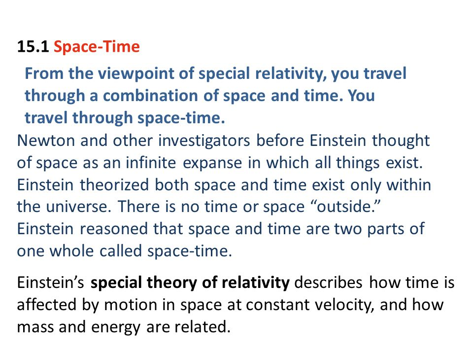 15.1 Space-Time From the viewpoint of special relativity, you travel through a combination of space and time. You travel through space-time.