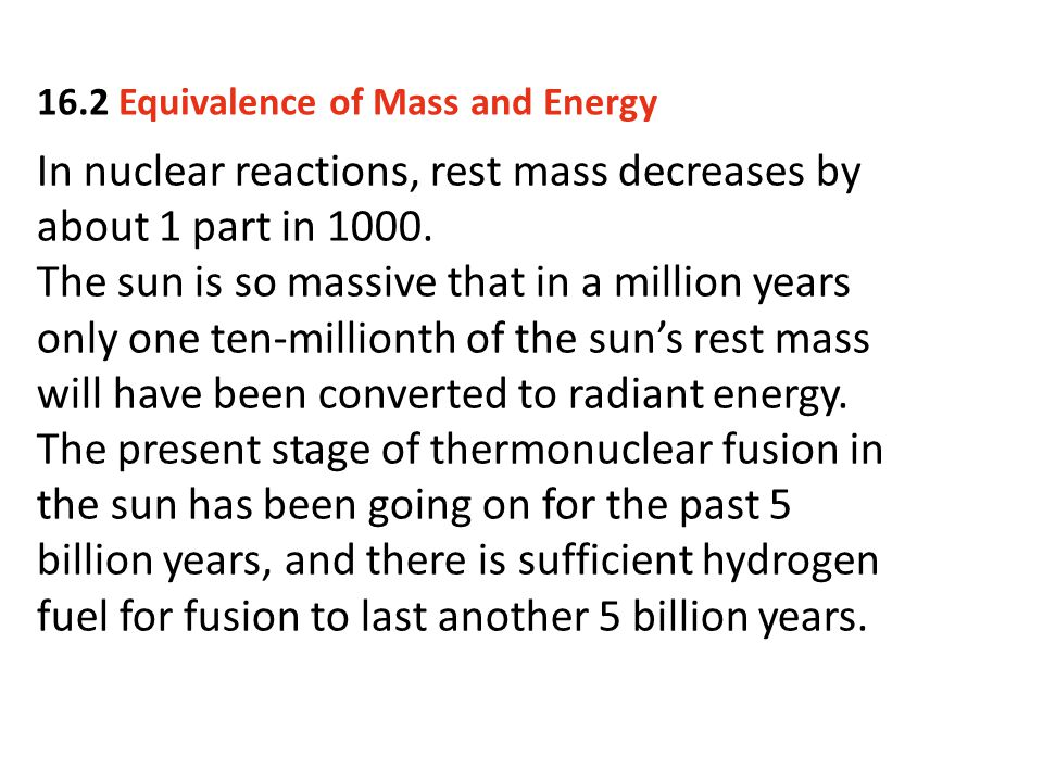 In nuclear reactions, rest mass decreases by about 1 part in 1000.