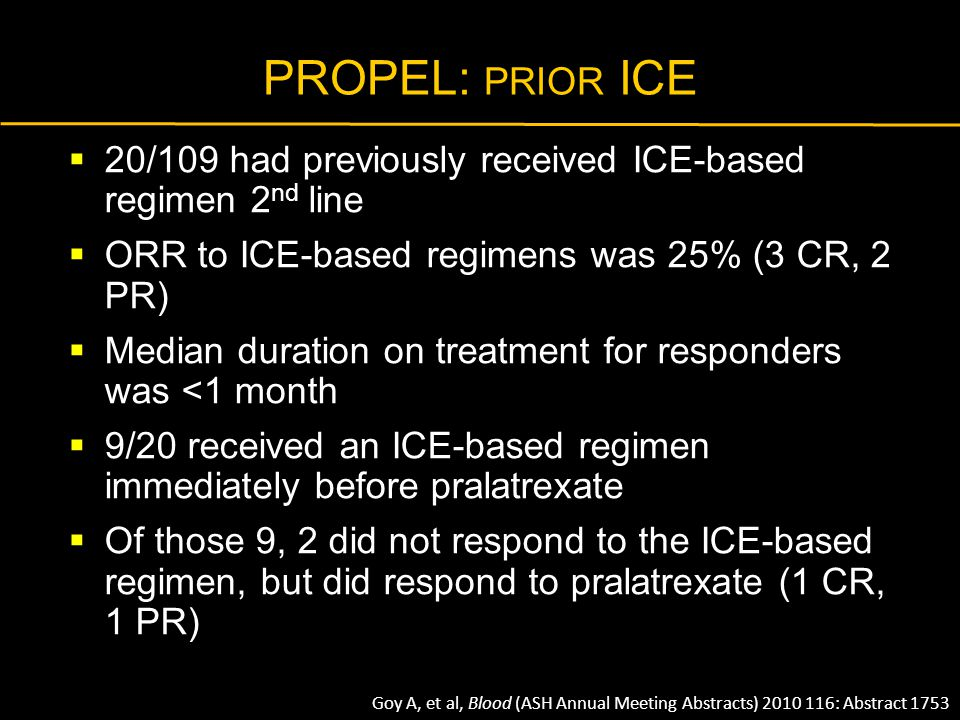 PROPEL: prior ICE 20/109 had previously received ICE-based regimen 2nd line. ORR to ICE-based regimens was 25% (3 CR, 2 PR)