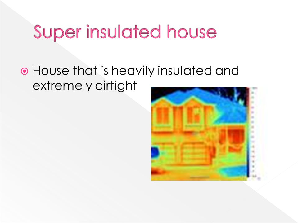Super insulated house House that is heavily insulated and extremely airtight