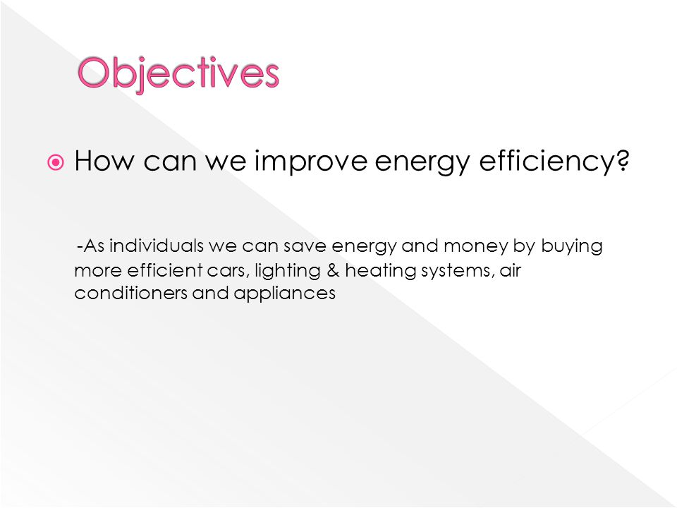 Objectives How can we improve energy efficiency