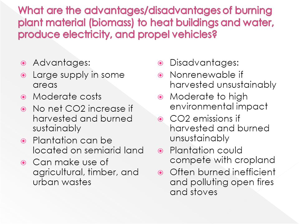What are the advantages/disadvantages of burning plant material (biomass) to heat buildings and water, produce electricity, and propel vehicles