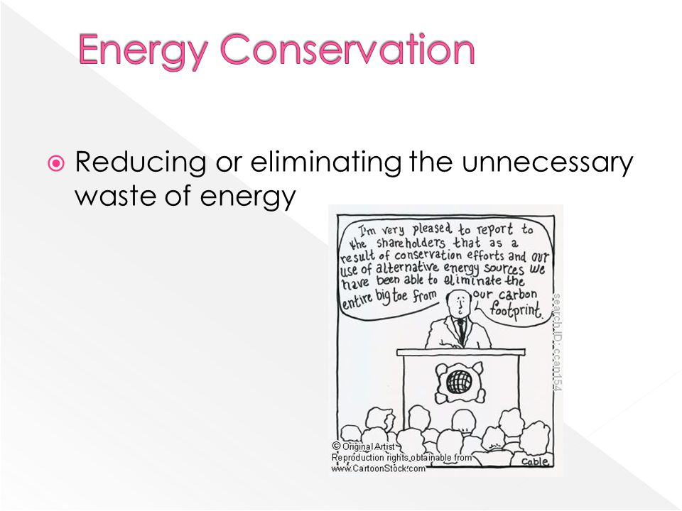 Energy Conservation Reducing or eliminating the unnecessary waste of energy