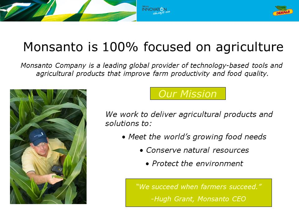 Monsanto is 100% focused on agriculture