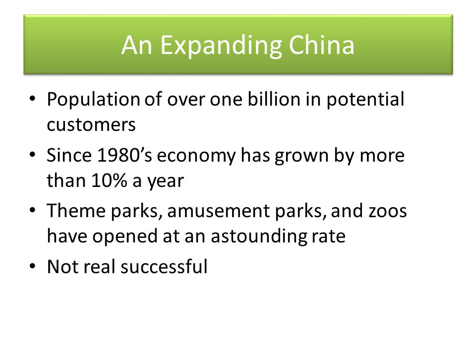 An Expanding China Population of over one billion in potential customers. Since 1980's economy has grown by more than 10% a year.